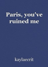 Paris, you've ruined me