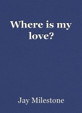 Where is my love?