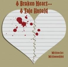 A Broken Heart...Is A Tale Untold