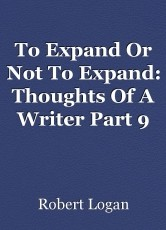 To Expand Or Not To Expand: Thoughts Of A Writer Part 9