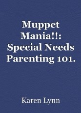 Muppet Mania!!: Special Needs Parenting 101.