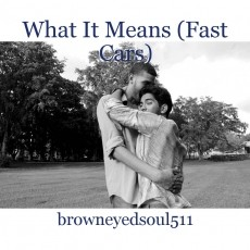 What It Means (Fast Cars)
