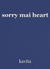 sorry mai heart