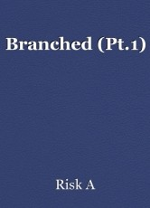Branched (Pt.1)