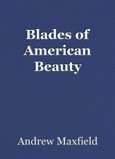 Blades of American Beauty