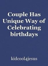 Couple Has Unique Way of Celebrating birthdays