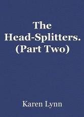 The Head-Splitters. (Part Two)