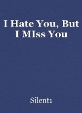 I Hate You, But I MIss You
