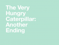 The Very Hungry Caterpillar: Another Ending