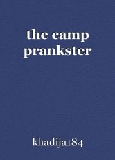 the camp prankster