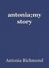 antonia;my story