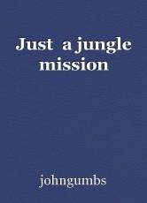 Just  a jungle mission