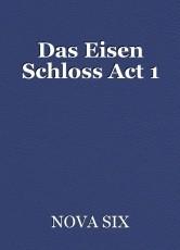 Das Eisen Schloss Act 1