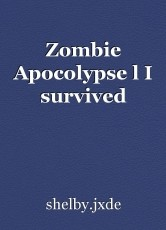 Zombie Apocolypse l I survived