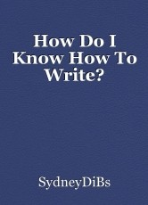 How Do I Know How To Write?