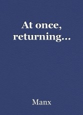At once, returning...