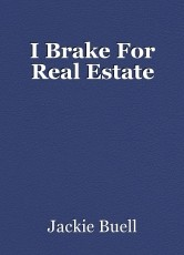 I Brake For Real Estate