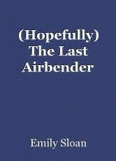 (Hopefully) The Last Airbender