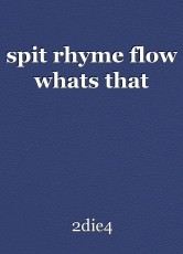 spit rhyme flow whats that