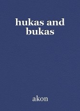 hukas and bukas