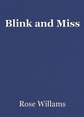 Blink and Miss