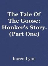 The Tale Of The Goose: Honker's Story. (Part One)