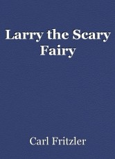 Larry the Scary Fairy