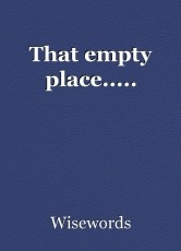 That empty place.....