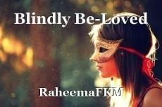Blindly Be-Loved