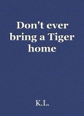 Don't ever bring a Tiger home