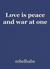 Love is peace and war at one