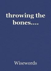 throwing the bones....