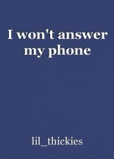 I won't answer my phone