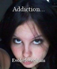 Addiction...