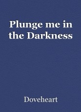 Plunge me in the Darkness