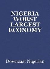 NIGERIA WORST LARGEST ECONOMY EVER