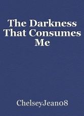 The Darkness That Consumes Me