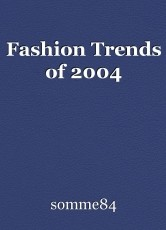 Fashion Trends of 2004