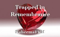 Trapped in Remembrance
