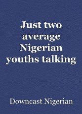 Just two average Nigerian youths talking