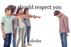 we should respect you