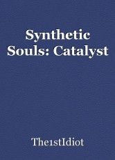 Synthetic Souls: Catalyst