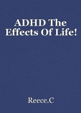 ADHD The Effects Of Life!