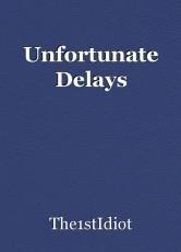 Unfortunate Delays