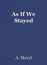 As If We Stayed