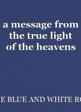 a message from the true light of the heavens