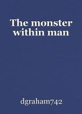The monster within man