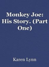Monkey Joe: His Story. (Part One)