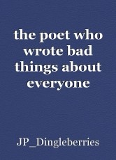 the poet who wrote bad things about everyone