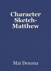 Character Sketch- Matthew